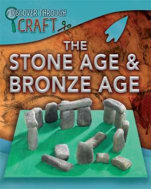 Discover Through Craft: The Stone Age and Bronze Age