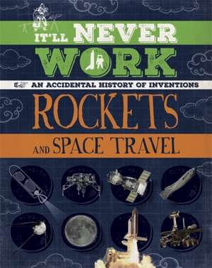 It'll Never Work: Rockets and Space Travel