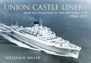 Union-Castle Liners:  From Great Britain to Africa 1946-1977 de William H. Miller