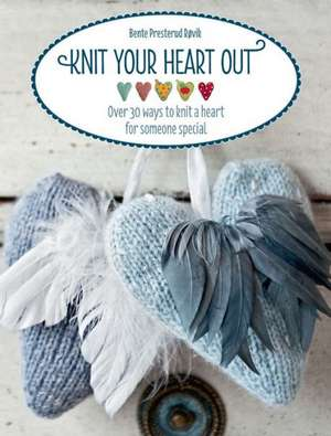 Knit Your Heart Out de Bente Presterud Rovik