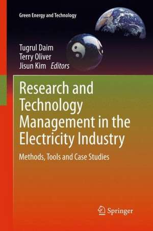 Research and Technology Management in the Electricity Industry: Methods, Tools and Case Studies de Tugrul Daim