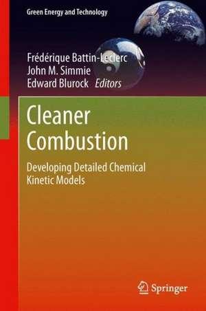 Cleaner Combustion: Developing Detailed Chemical Kinetic Models de Frédérique Battin-Leclerc