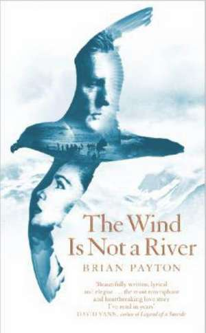 The Wind Is Not a River de Brian Payton