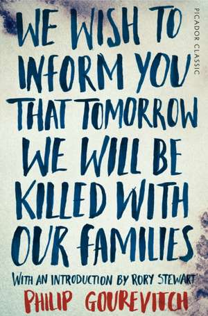 We Wish to Inform You That Tomorrow We Will Be Killed With Our Families de Philip Gourevitch