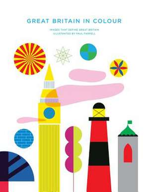 Great Britain in Colour: Images That Define Great Britain de Paul Farrell