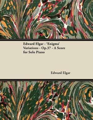 Edward Elgar - 'Enigma' Variations - Op.37 - A Score for Solo Piano de Edward Elgar