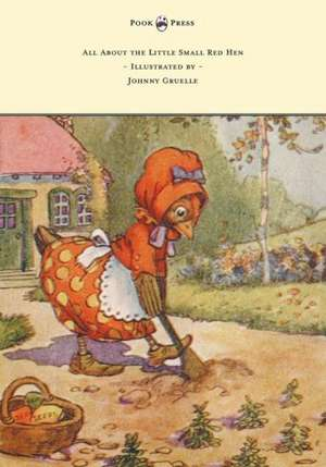 All About the Little Small Red Hen - Illustrated by Johnny Gruelle de Johnny Gruelle