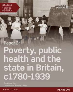 Edexcel A Level History, Paper 3: Poverty, public health and the state in Britain c1780-1939 Student Book + ActiveBook de Rosemary Rees