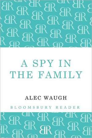 A Spy in the Family:  An Erotic Comedy de Alec Waugh