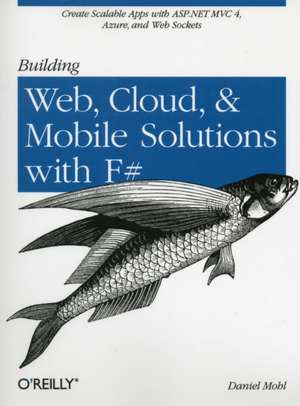Building Web, Cloud, and Mobile Solutions with F# de Daniel Mohl