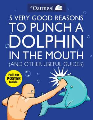 5 Very Good Reasons to Punch a Dolphin in the Mouth (And Other Useful Guides) de The Oatmeal