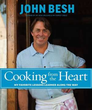 Cooking from the Heart: My Favorite Lessons Learned Along the Way de John Besh