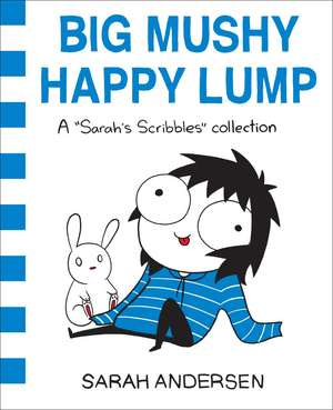 Big Mushy Happy Lump: A Sarah's Scribbles Collection de Sarah Andersen