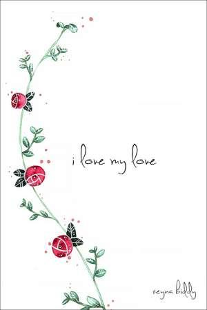 I Love My Love de Reyna Biddy
