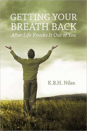 Getting Your Breath Back After Life Knocks It Out of You de K. B. H. Niles