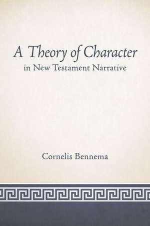 A Theory of Character in New Testament Narrative de Cornelis Bennema