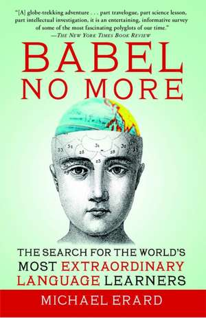 Babel No More:  The Search for the World's Most Extraordinary Language Learners de Michael Erard