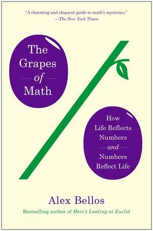 The Grapes of Math:  How Life Reflects Numbers and Numbers Reflect Life de Alex Bellos
