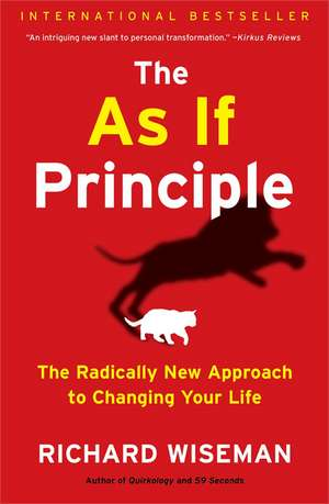 The as If Principle:  The Radically New Approach to Changing Your Life de Richard Wiseman