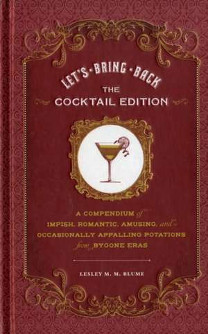 Let's Bring Back:  A Compendium of Impish, Romantic, Amusing, and Occasionally Appalling Potations from Bygone Eras de Lesley M. M. Blume
