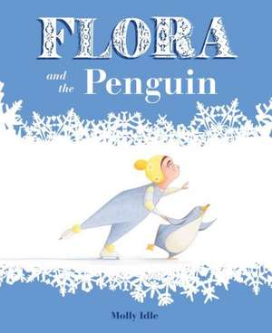 Flora and the Penguin de Molly Idle