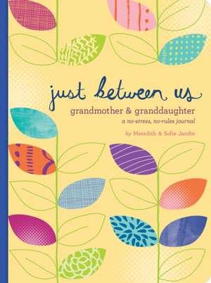 Just Between Us: Grandmother & Granddaughter: A Rule-Breaking, Bond-Making Journal de Sofie Jacobs