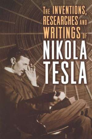 The Inventions, Researches and Writings of Nikola Tesla imagine