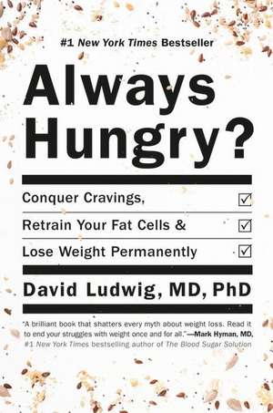 Always Hungry?: Conquer Cravings, Retrain Your Fat Cells, and Lose Weight Permanently de David Ludwig