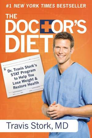 The Doctor's Diet: Dr. Travis Stork's STAT Program to Help You Lose Weight & Restore Health de Travis Stork