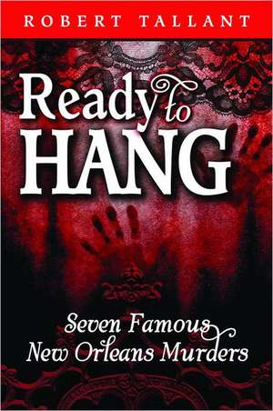 Ready to Hang: Seven Famous New Orleans Murders de Robert Tallant