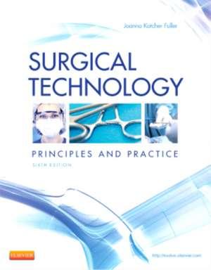 Surgical Technology: Principles and Practice de Joanna Kotcher Fuller