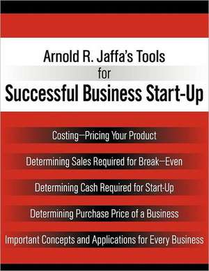 Arnold R. Jaffa's Tools for Successful Business Start-Up de Arnold R. Jaffa