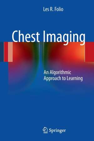 Chest Imaging: An Algorithmic Approach to Learning de Les R. Folio