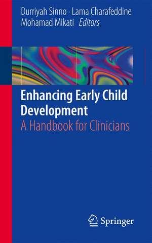 Enhancing Early Child Development: A Handbook for Clinicians de Durriyah Sinno