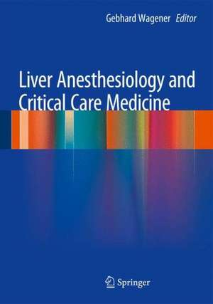 Liver Anesthesiology and Critical Care Medicine de Gebhard Wagener