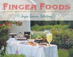 Finger Foods:  Elegant Treats and Bite-Sized Eats for Every Occasion de Joyce Whiting