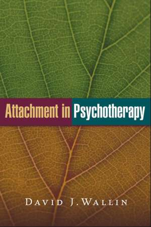 Attachment in Psychotherapy de David J. Wallin