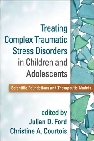 Treating Complex Traumatic Stress Disorders in Children and Adolescents de Julian D. Ford