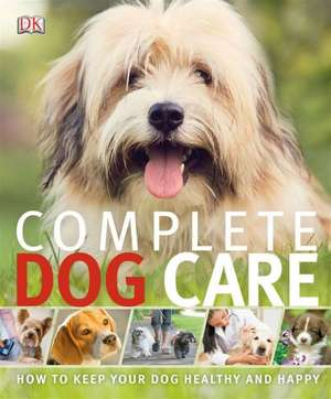 Complete Dog Care de DK Publishing