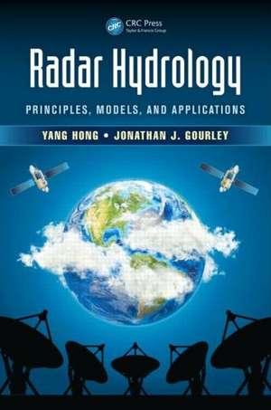 Radar Hydrology:  Principles, Models, and Applications de Yang Hong