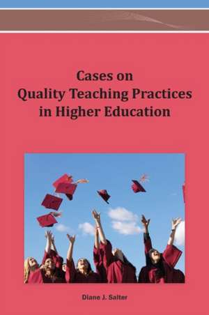Cases on Quality Teaching Practices in Higher Education de Diane Salter