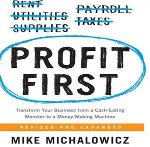 Profit First: Transform Your Business from a Cash-Eating Monster to a Money-Making Machine de Mike Michalowicz