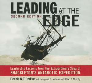 Leading at the Edge: Leadership Lessons from the Extraordinary Saga of Shackleton's Antarctic Expedition de Dennis N.T. Perkins