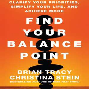 Find Your Balance Point: Clarify Your Priorities, Simplify Your Life, and Achieve More de Brian Tracy