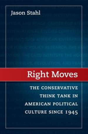 Right Moves:  The Conservative Think Tank in American Political Culture Since 1945 de Jason M. Stahl