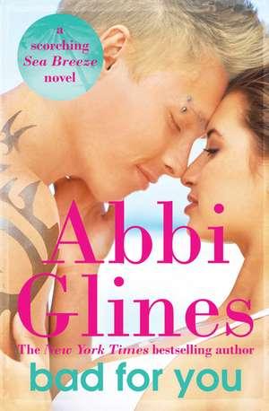 Bad For You: A Seabreeze novel de Abbi Glines