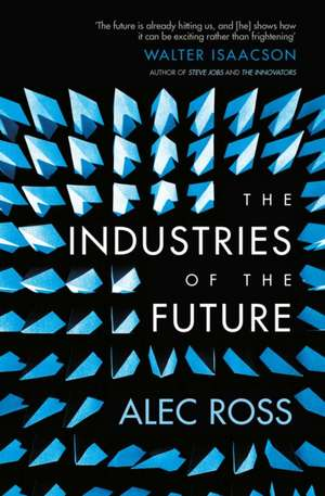 The Industries of the Future de Alec Ross