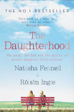 The Daughterhood: The good, the bad and the guilty of mother-daughter relationships de Natasha Fennell