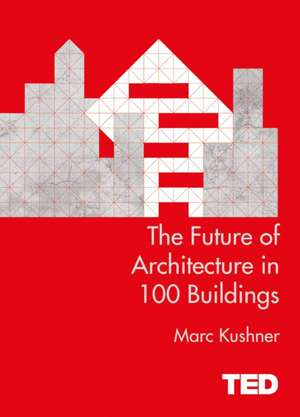 The Future of Architecture in 100 Buildings de Marc Kushner
