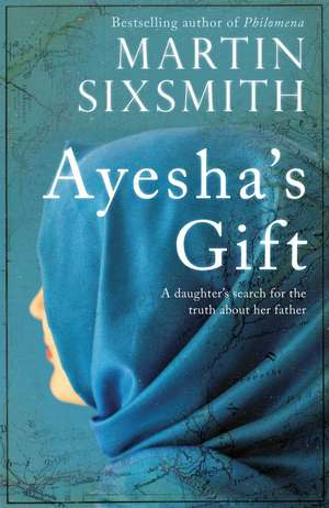 Ayesha's Gift: A daughter's search for the truth about her father de Martin Sixsmith